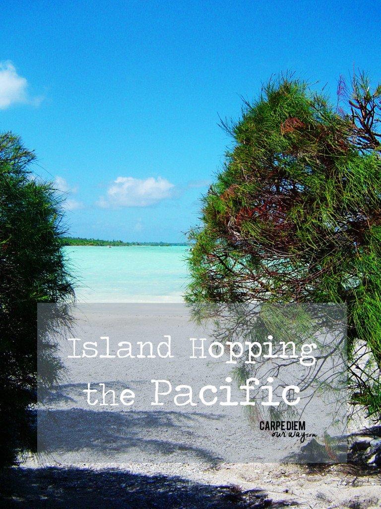 island hopping the pacific carpe diem