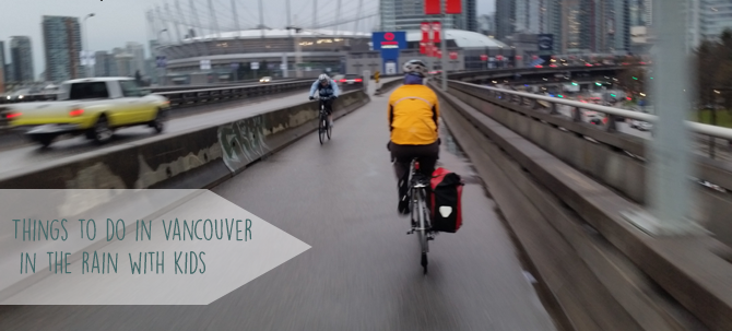 What to do in Vancouver, in the Rain, with Kids