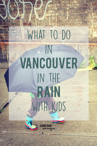 what to do in vancouver in the rain with kids carpe diem our way