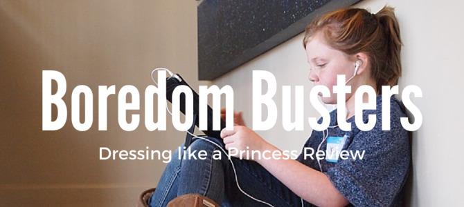 Boredom Busters: Dressing Like a Princess