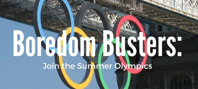 Boredom Busters: Join the Summer Olympic Games
