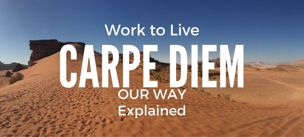 Work to Live Carpe Diem OUR Way on OUR Terms