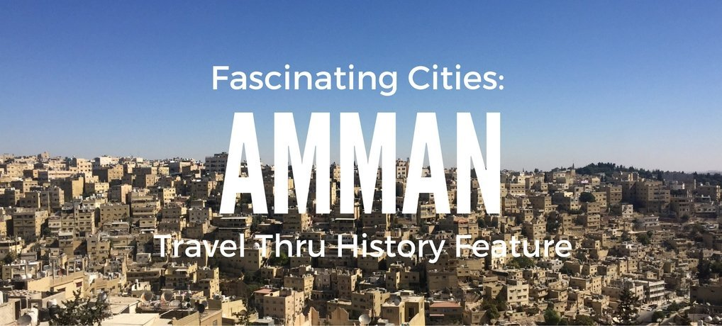 Facinating Cities Amman Jordan Travel Thru History Feature Carpe Diem OUR Way