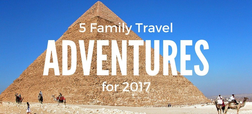 Five Family Travel Adventures for 2017