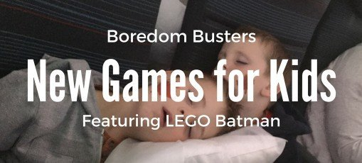 Boredom Busters for your next trip: new games for kids featuring LEGO BATMAN