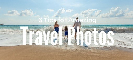 6 tips for taking Amazing Travel Photos Carpe Diem OUR Way