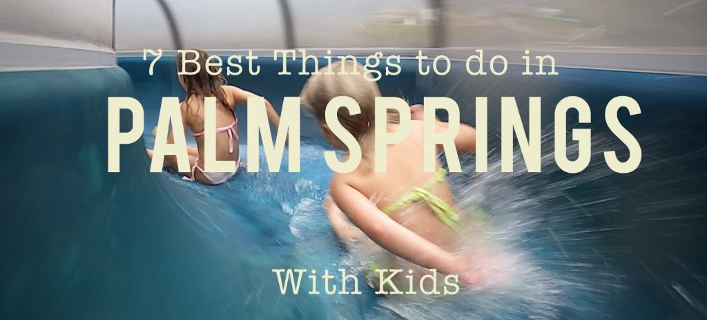 Palm Spirngs - 7 Things to do in Palm Springs with Kids