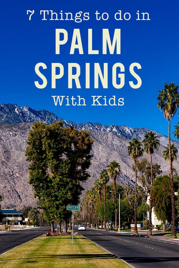 the Best 7 things to do in Palm Springs with Kids