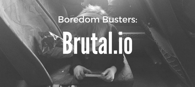 Boredom Buster: Brutal.io