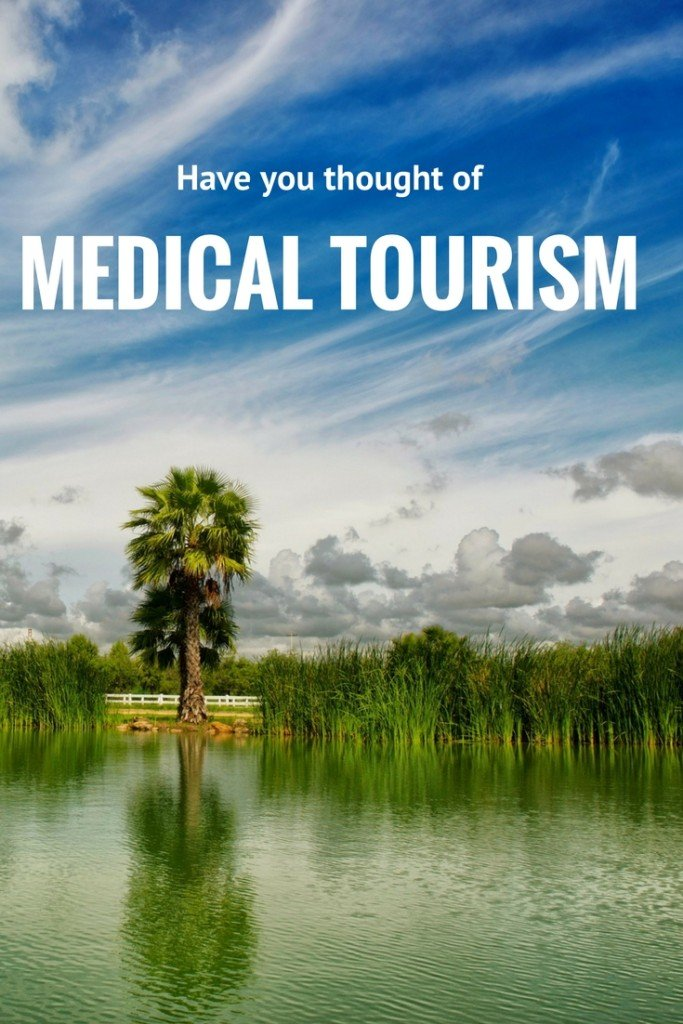 Have you considered Medical Tourism