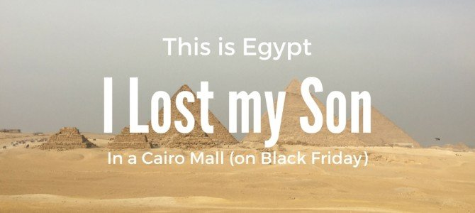 That Time I Lost My 6 Year old in a Cairo Mall – On Black Friday