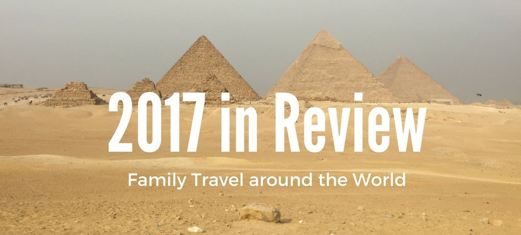 Family Travel Blog Around the World 2017 Review