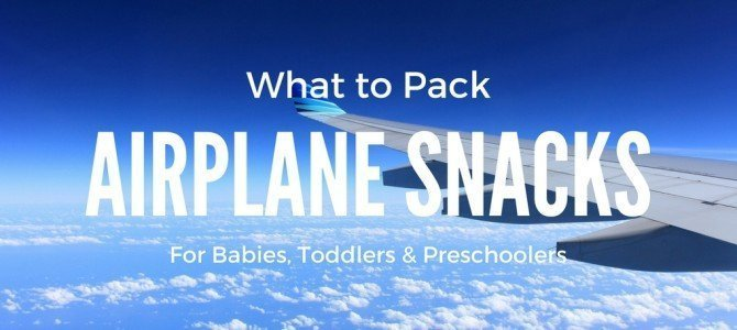Airplane Snacks for Toddlers, Babies and Kids (updated for 2018)