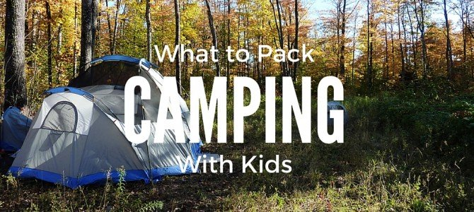 What to Pack: Camping with Kids