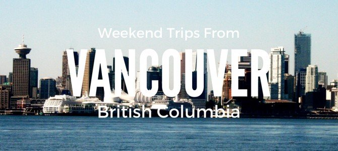 Weekend Trips from Vancouver