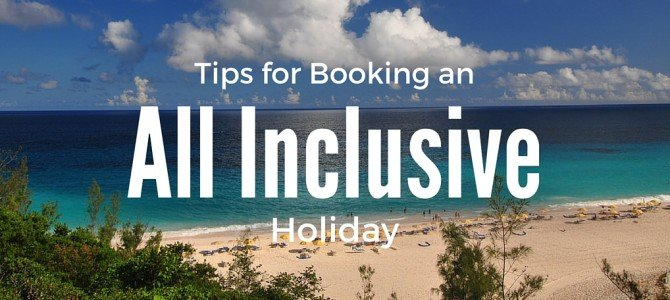 Tips to Consider When You Book an All Inclusive Holiday