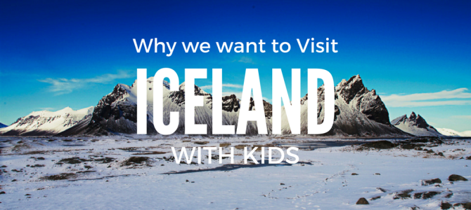 Why we want to visit Iceland with Kids