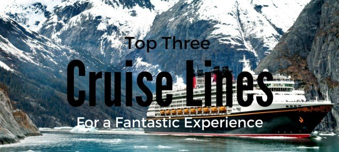 Top Three Cruise Lines for a Fantastic Experience at Sea