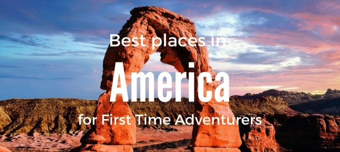 Best Places in America for a First-Time Adventurer