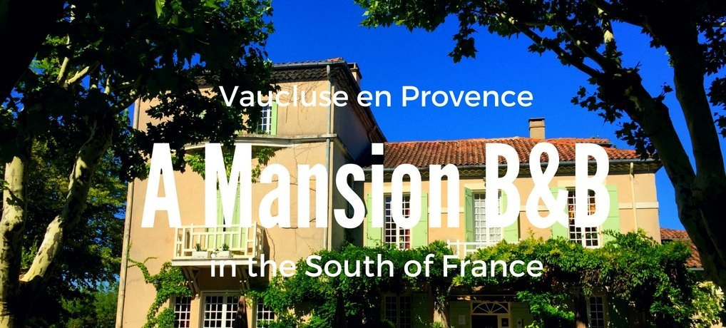 Vauluse en Provence Where to Stay In the South of France Hotel L'Hermitage B&B