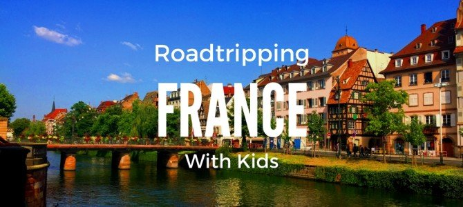 10 Tips for Roadtripping France by Car with Kids