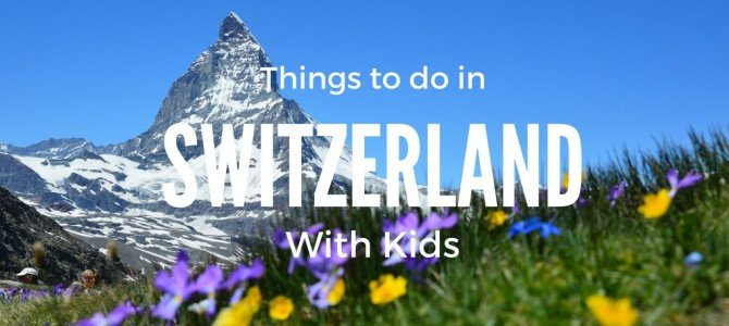 Things to do in Switzerland with Kids