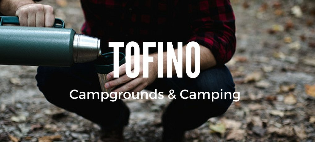 Tofino Campgrounds Vancouver Island Camping