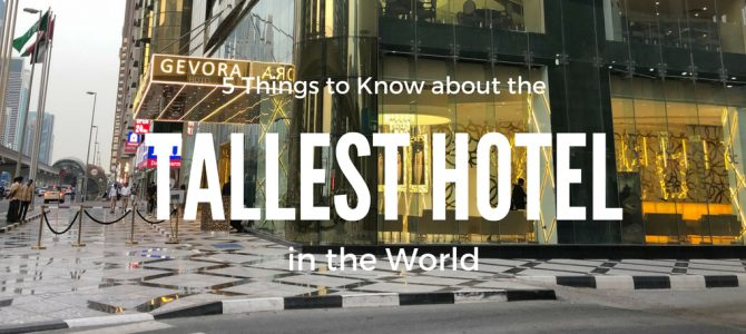 5 Things to Know before you Book the Tallest Hotel in the World