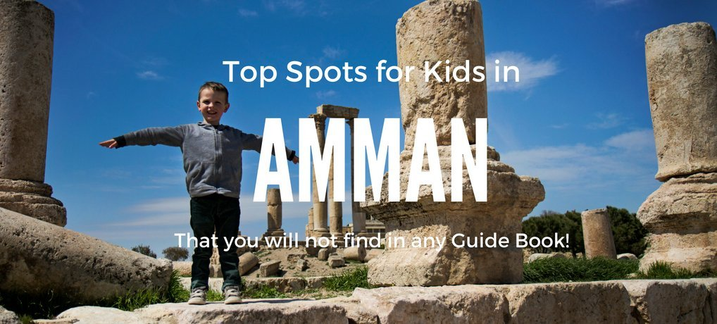 Top Things to do with Kids in Amman that you will not find in any Guidebook | Visit Jordan with Kids