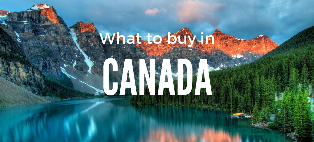 What to Buy in Canada