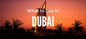 Best Things to buy in Dubai UAE
