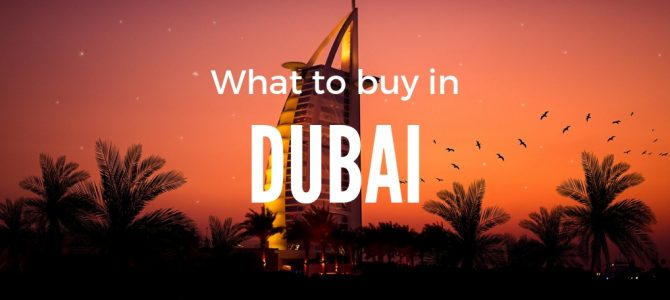 Best Things to buy in Dubai