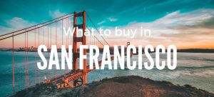 What to buy in San Francisco Souvenirs