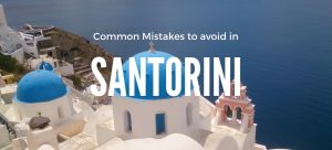 mistakes to avoid when planning a trip to Santorini