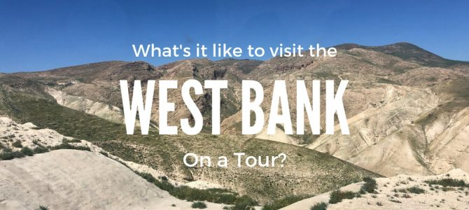 What is it like to Visit the West Bank on a Tour?