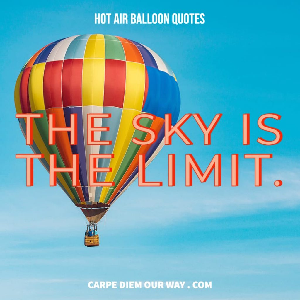 Hot Air Balloon Quotes - The Sky is the Limit.
