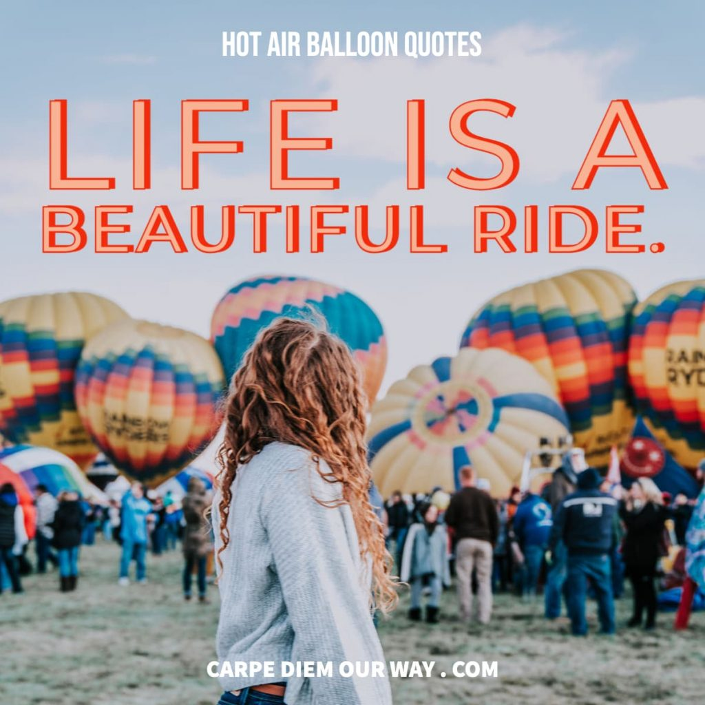 Hot air balloon Instagram captions - Life is a beautiful ride.