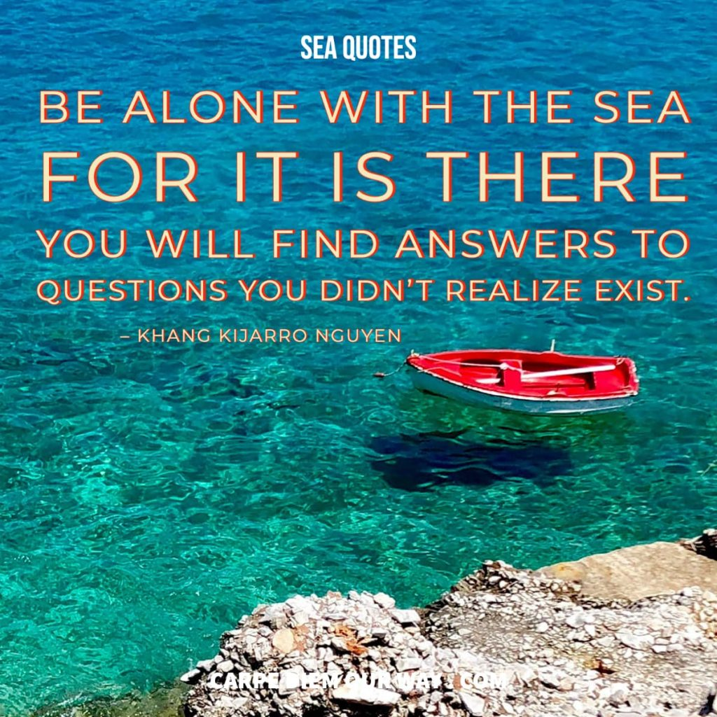 Sea Quotes - Be alone with the Sea.