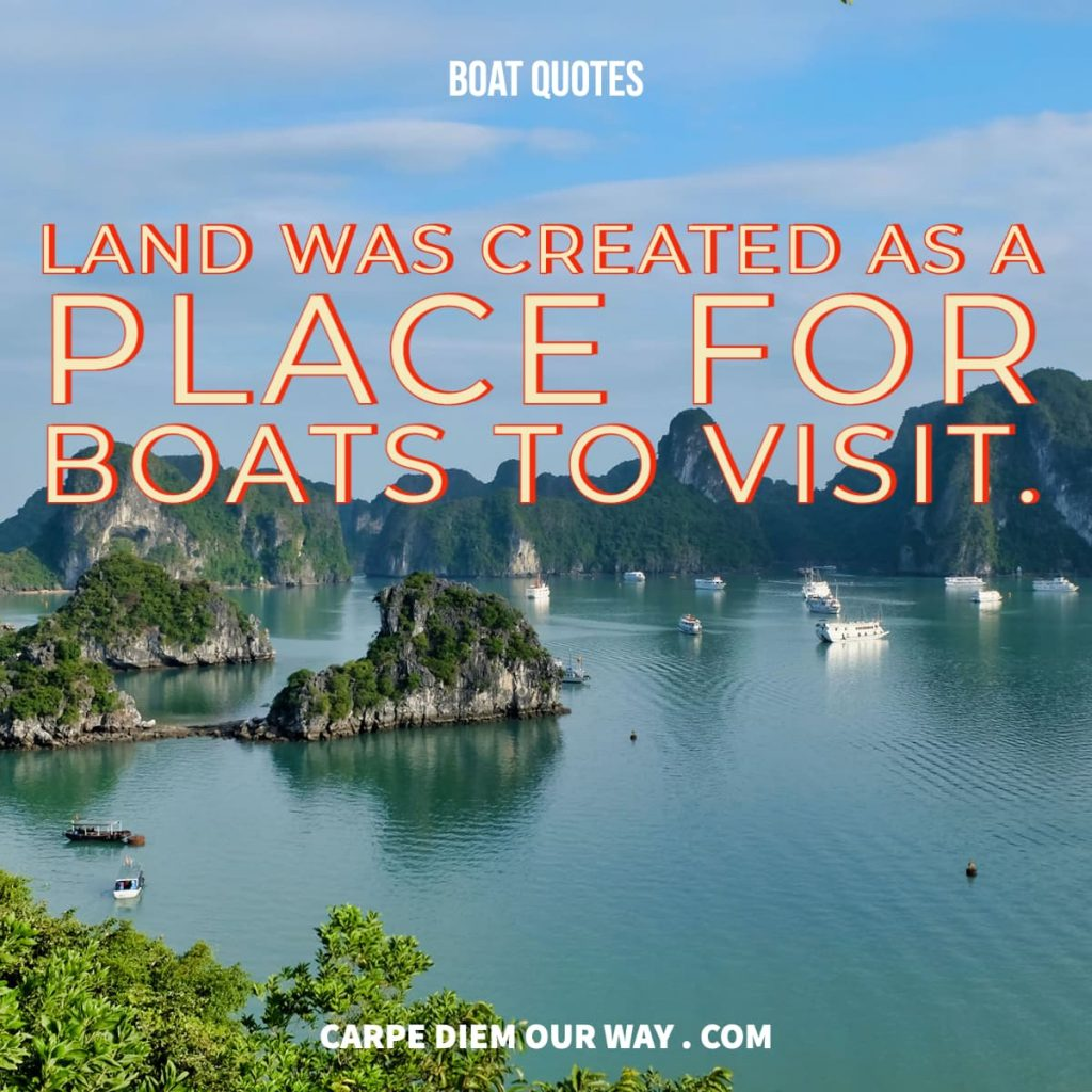 instagram captions land was created as a place for boats to visit.