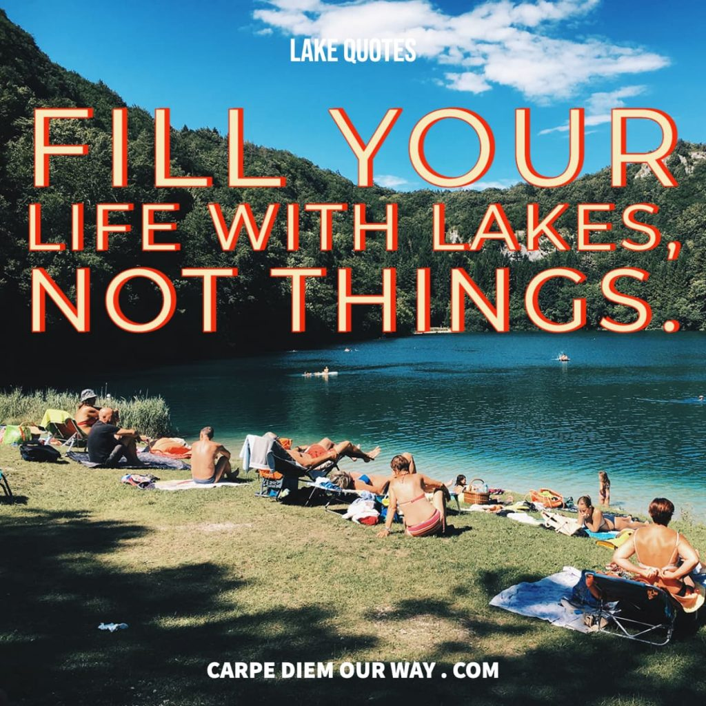 lake quotes - fill your life with lakes, not things