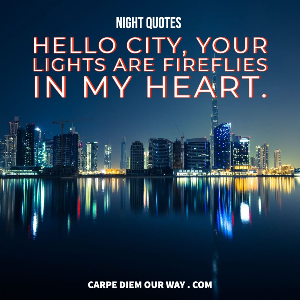 Night quotes: Hello city, your lights are fireflies in my heart.