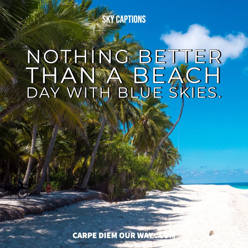 Perfect sky quotes - Nothing better than a beach day with blue skies.