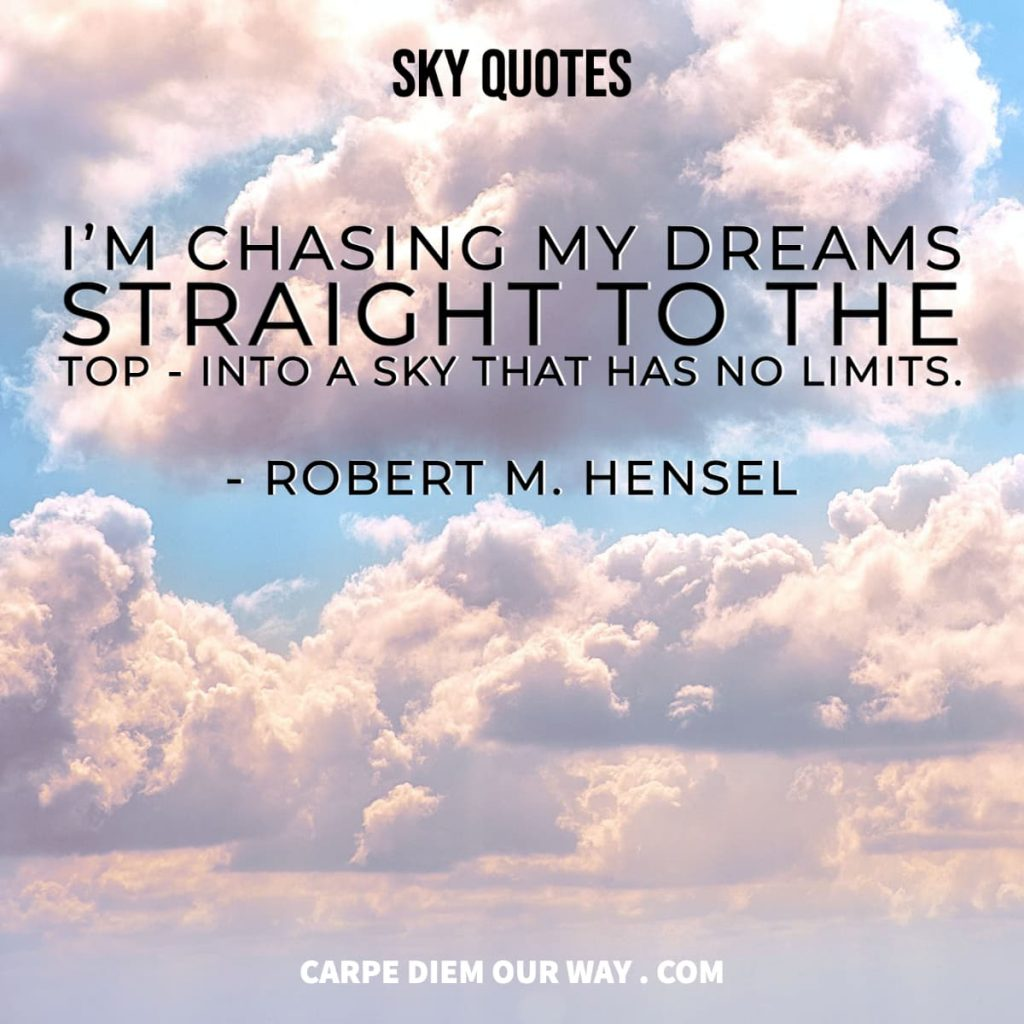 Sky captions for Instagram - I'm chasing my dreams stright to the top - into a sky that has no limits.