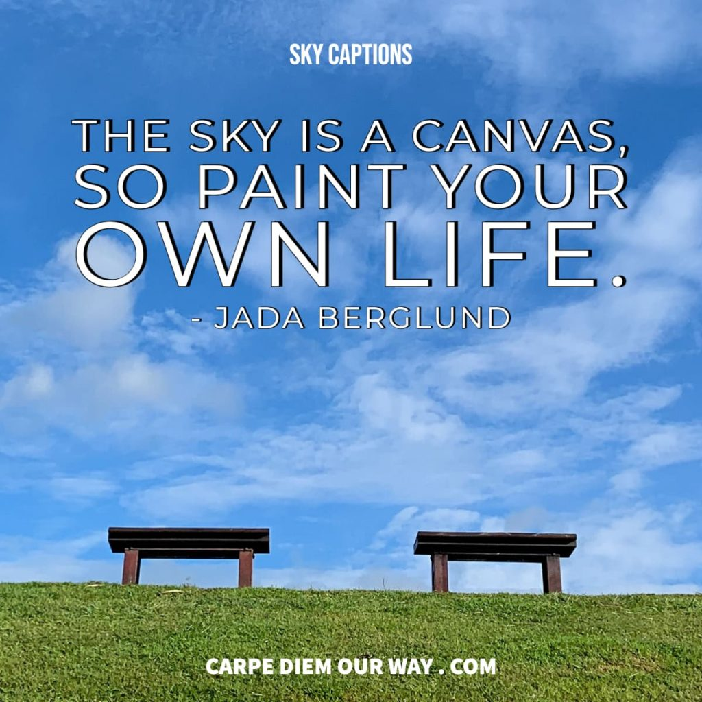 The sky is a canvas, so paint your own life.