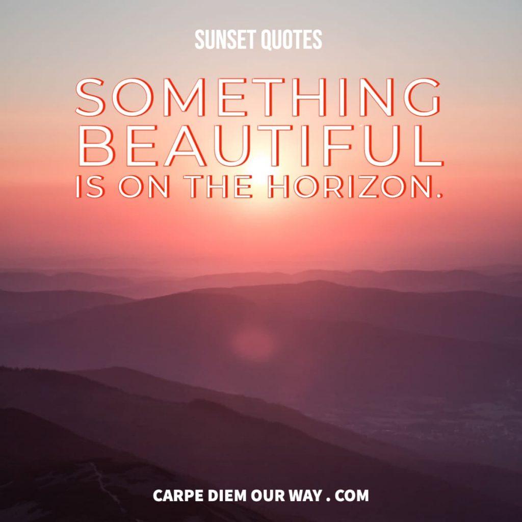 Sunset captions - Something beautiful is on the horizon.