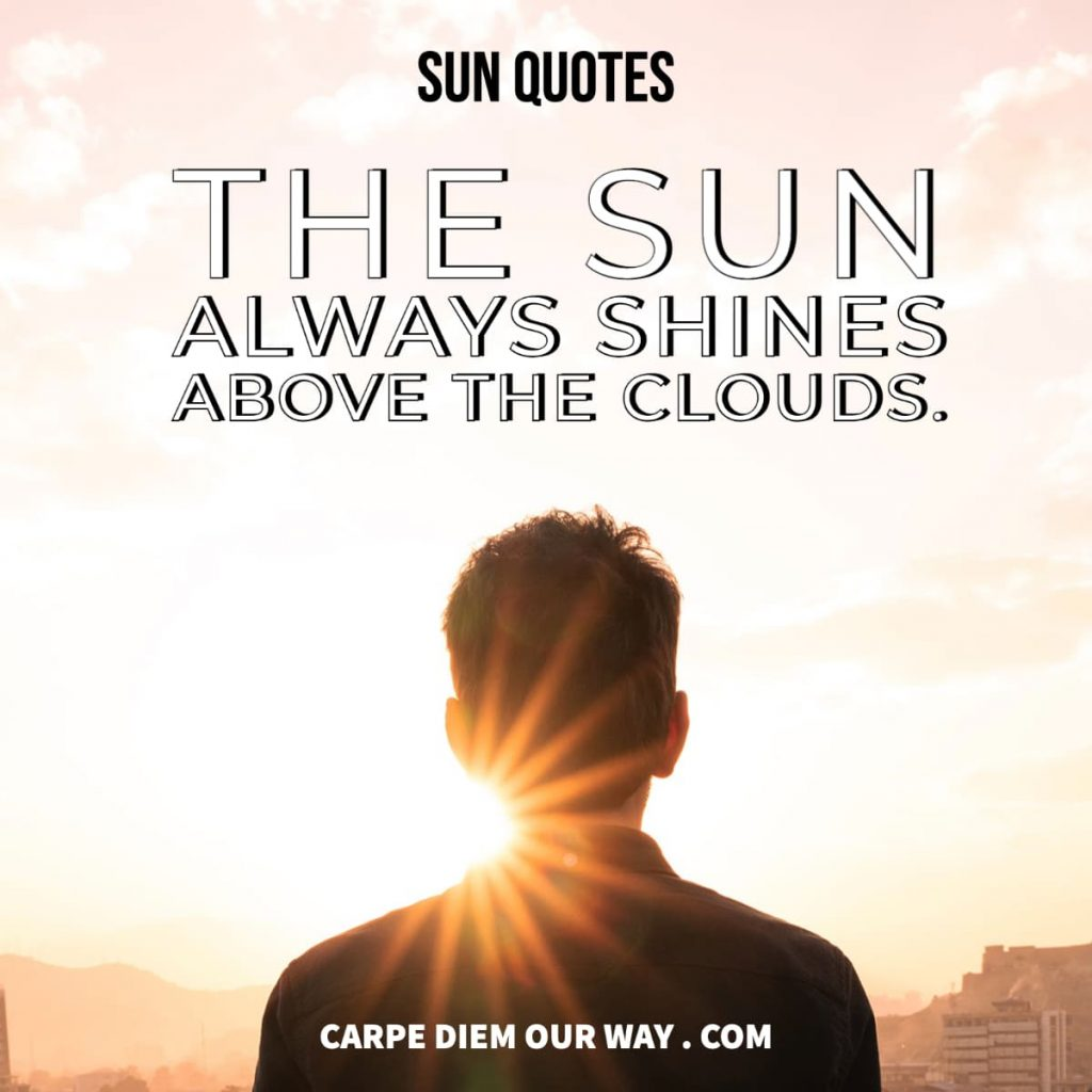 Sun captions the sun always shines above the clouds.